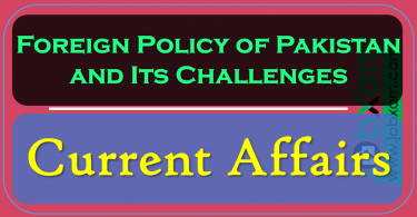 Foreign Policy of Pakistan and Its Challenges , Current Affairs
