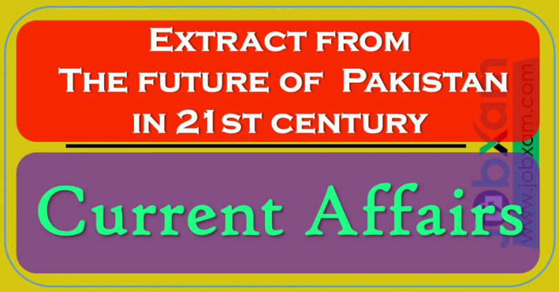 Extract from The future of Pakistan in 21st century , Currant affairs