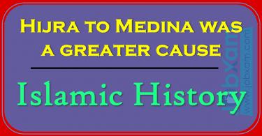Hijra to Medina was a greater cause , Islamic History
