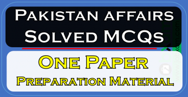 Important Pakistan affairs Solved MCQs , One Paper Preparation Material