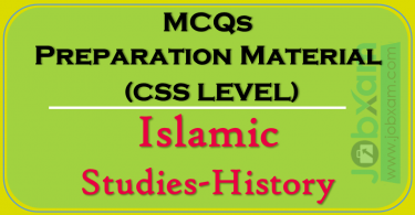MCQs Preparation Material (CSS LEVEL) , Islamic Studies-History