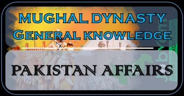 Mughal Dynasty General Knowledge for Pakistan Affairs MCQs and Short Questions for test Preparation.